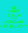 KEEP CALM CAUSE JORDAN  <3'S ELLIOTT  - Personalised Poster A4 size