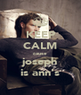 KEEP CALM cause joseph is ann's - Personalised Poster A4 size
