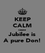KEEP CALM cause Jubilee is A pure Don! - Personalised Poster A4 size