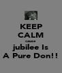 KEEP CALM cause jubilee Is A Pure Don!! - Personalised Poster A4 size