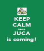 KEEP CALM cause JUCA is coming! - Personalised Poster A4 size