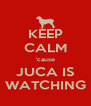 KEEP CALM 'cause JUCA IS WATCHING - Personalised Poster A4 size