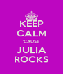 KEEP CALM 'CAUSE JULIA ROCKS - Personalised Poster A4 size