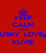 KEEP CALM CAUSE JUSHY  LOVE§ KUVIE - Personalised Poster A4 size