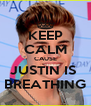KEEP CALM CAUSE JUSTIN IS  BREATHING - Personalised Poster A4 size