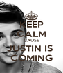 KEEP CALM CAUSE JUSTIN IS  COMING - Personalised Poster A4 size