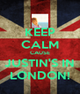 KEEP CALM CAUSE JUSTIN'S IN LONDON! - Personalised Poster A4 size