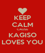 KEEP CALM CAUSE KAGISO LOVES YOU - Personalised Poster A4 size