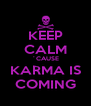 KEEP CALM ´CAUSE KARMA IS COMING - Personalised Poster A4 size