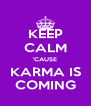 KEEP CALM 'CAUSE KARMA IS COMING - Personalised Poster A4 size