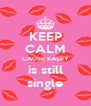 KEEP CALM CAUSE KASEY is still single - Personalised Poster A4 size