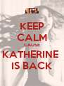 KEEP CALM CAUSE KATHERINE  IS BACK - Personalised Poster A4 size