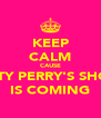 KEEP CALM CAUSE KATY PERRY'S SHOW IS COMING - Personalised Poster A4 size