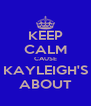 KEEP CALM CAUSE KAYLEIGH'S ABOUT - Personalised Poster A4 size