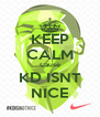 KEEP CALM Cause KD ISNT NICE - Personalised Poster A4 size