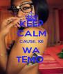 KEEP CALM CAUSE, KE WA TEMO  - Personalised Poster A4 size