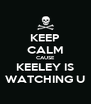 KEEP CALM CAUSE KEELEY IS WATCHING U - Personalised Poster A4 size