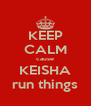KEEP CALM cause KEISHA run things - Personalised Poster A4 size