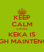 KEEP CALM CAUSE KEKA IS HIGH MAINTENCE - Personalised Poster A4 size