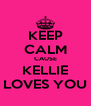 KEEP CALM CAUSE KELLIE LOVES YOU - Personalised Poster A4 size