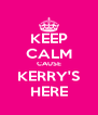 KEEP CALM CAUSE KERRY'S HERE - Personalised Poster A4 size