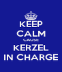 KEEP CALM CAUSE KERZEL IN CHARGE - Personalised Poster A4 size