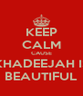 KEEP CALM CAUSE KHADEEJAH IS BEAUTIFUL - Personalised Poster A4 size