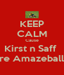 KEEP CALM Cause Kirst n Saff  are Amazeballz - Personalised Poster A4 size