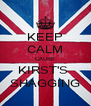 KEEP CALM CAUSE KIRST'S  SHAGGING - Personalised Poster A4 size