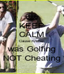 KEEP CALM Cause Kristen was Golfing NOT Cheating - Personalised Poster A4 size