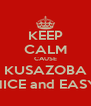 KEEP CALM CAUSE KUSAZOBA NICE and EASY - Personalised Poster A4 size