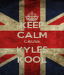 KEEP CALM CAUSE KYLES KOOL - Personalised Poster A4 size