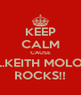 KEEP CALM CAUSE L.KEITH MOLOI ROCKS!! - Personalised Poster A4 size