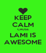 KEEP CALM CAUSE LAMI IS AWESOME - Personalised Poster A4 size