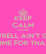 KEEP CALM CAUSE LATRELL AIN'T GOT TIME FOR THAT - Personalised Poster A4 size