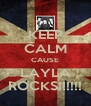 KEEP CALM CAUSE LAYLA ROCKS!!!!!! - Personalised Poster A4 size