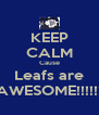 KEEP CALM Cause Leafs are AWESOME!!!!!! - Personalised Poster A4 size
