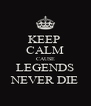 KEEP  CALM CAUSE LEGENDS NEVER DIE - Personalised Poster A4 size