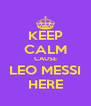 KEEP CALM CAUSE LEO MESSI HERE - Personalised Poster A4 size