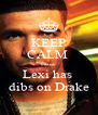 KEEP CALM  cause Lexi has  dibs on Drake - Personalised Poster A4 size