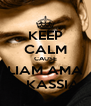 KEEP CALM CAUSE LIAM AMA A KASSIA - Personalised Poster A4 size
