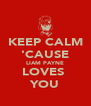 KEEP CALM 'CAUSE LIAM PAYNE LOVES  YOU - Personalised Poster A4 size