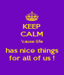 KEEP CALM 'cause life has nice things for all of us ! - Personalised Poster A4 size