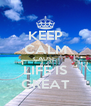 KEEP CALM CAUSE  LIFE IS GREAT - Personalised Poster A4 size