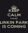 KEEP CALM 'CAUSE LINKIN PARK IS COMING - Personalised Poster A4 size