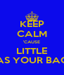 KEEP CALM 'CAUSE LITTLE HAS YOUR BACK - Personalised Poster A4 size