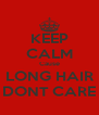 KEEP CALM Cause LONG HAIR DONT CARE - Personalised Poster A4 size