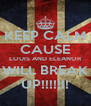 KEEP CALM CAUSE LOUIS AND ELEANOR WILL BREAK UP!!!!!!! - Personalised Poster A4 size