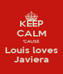 KEEP CALM 'CAUSE Louis loves Javiera - Personalised Poster A4 size