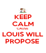 KEEP CALM CAUSE  LOUIS WILL PROPOSE  - Personalised Poster A4 size
